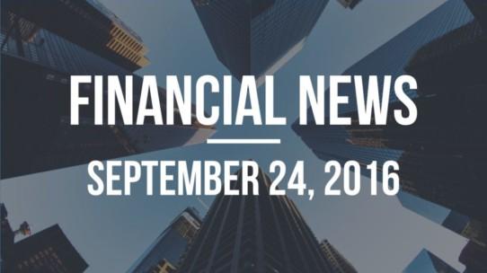 Financial News – September 24, 2016