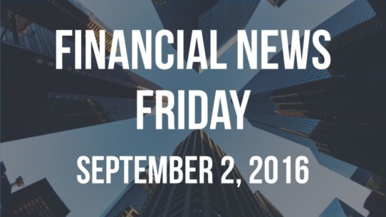 Financial News Friday – September 2, 2016