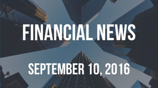 Financial News – September 10, 2016